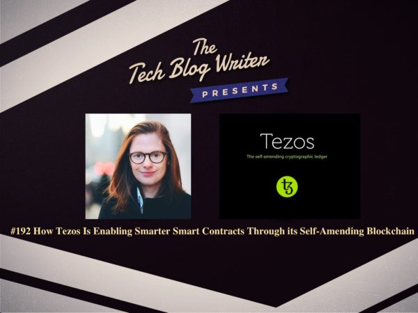 192: How Tezos Is Enabling Smarter Smart Contracts Through its Self-Amending Blockchain