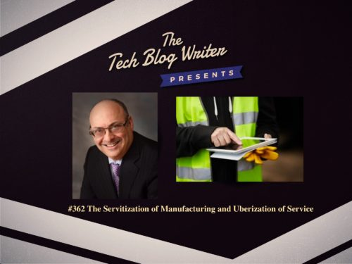 362: The Servitization of Manufacturing and Uberization of Service
