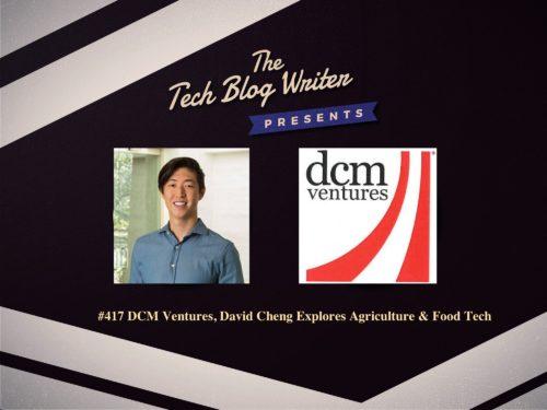 417: DCM Ventures, David Cheng Explores Agriculture & Food Tech