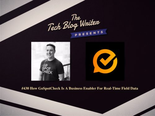 430: How GoSpotCheck Is A Business Enabler For Real-Time Field Data