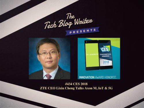 434: CES 2018 – ZTE CEO Lixin Cheng Talks About Axon M, IoT & 5G
