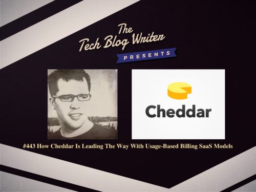 443: How Cheddar Is Leading The Way With Usage-Based Billing SaaS Models