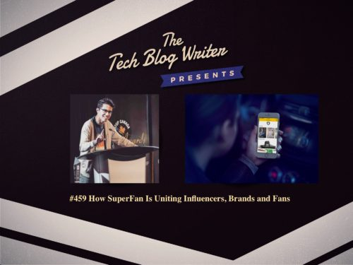 459: How SuperFan Is Uniting Influencers, Brands and Fans