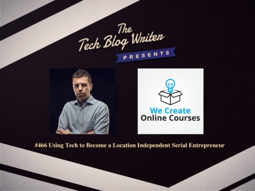 466: Using Tech to Become a Location Independent Serial Entrepreneur