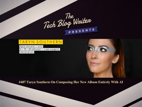 487: Taryn Southern On Composing Her New Album Entirely With AI