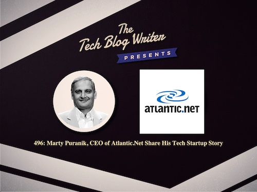 496: Marty Puranik, CEO of Atlantic.Net Share His Tech Startup Story