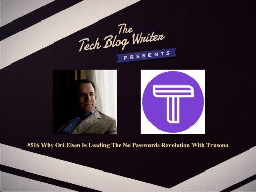 516: Why Ori Eisen Is Leading The No Passwords Revolution With Trusona