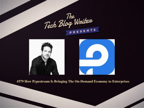579: How Pypestream Is Bringing The On-Demand Economy to Enterprises