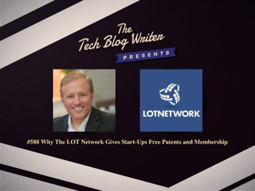 588: Why The LOT Network Gives Start-Ups Free Patents and Membership