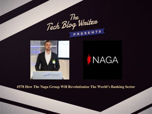 578: How The Naga Group Will Revolutionize The World's Banking Sector