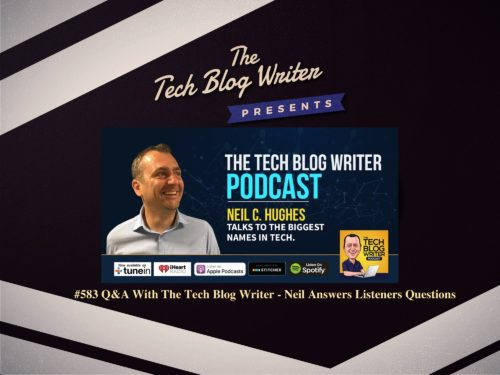583: Q&A With The Tech Blog Writer – Neil Answers Listeners Questions