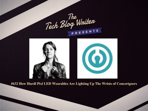 632: How Hurdl Pixl LED Wearables Are Lighting Up The Wrists of Concertgoers