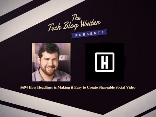 694: How Headliner is Making it Easy to Create Shareable Social Video