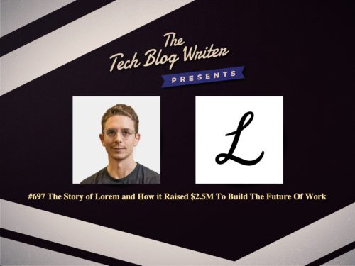 697: The Story of Lorem and How it Raised $2.5M To Build The Future Of Work