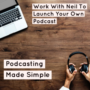 Work With Neil Hughes To Launch Your Podcast