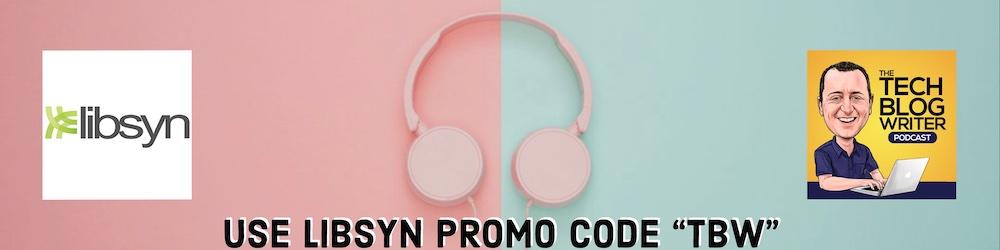 Tech Blog Writer Podcast Libsyn Promo Code 2019