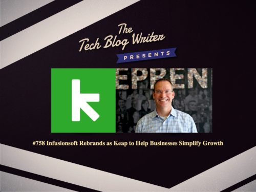 758: Infusionsoft Rebrands as Keap to Help Businesses Simplify Growth