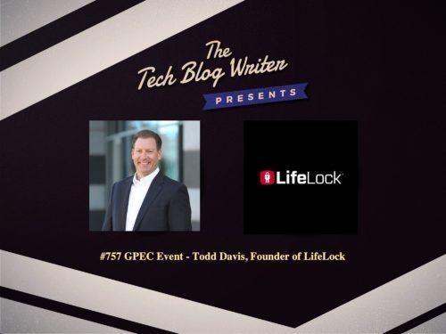 757: GPEC Event – Todd Davis, Founder of LifeLock