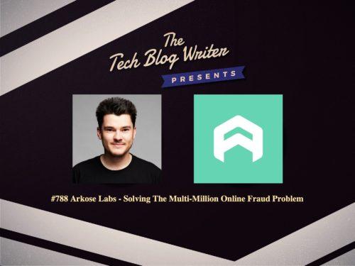 788: Arkose Labs – Solving The Multi-Million Online Fraud Problem