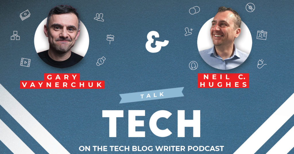 Gary Vaynerchuk - Tech Blog Writer Podcast