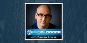 Darren Rowse ProBlogger - Tech Blog Writer Podcast