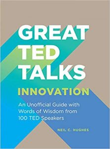 Great Ted Talks: Innovation: An Unofficial Guide with Words of Wisdom from 100 Ted Speakers Neil C. Hughes AKA Tech Blog Writer