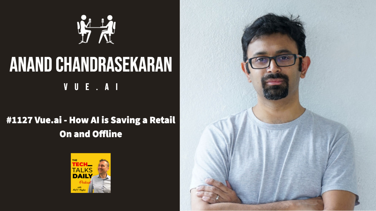 1127: Vue.ai – How AI is Saving a Retail On and Offline