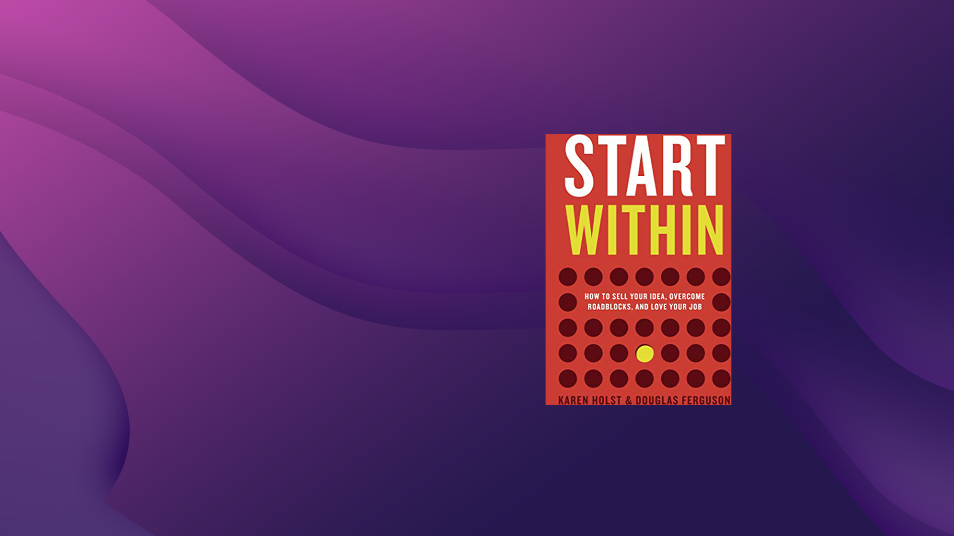 1237: Start Within: How to Sell Your Idea And Love Your Job