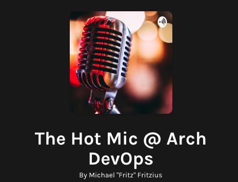 The Hot Mic @ Arch DevOps